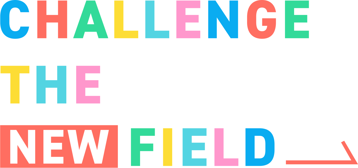 CHALLENGE THE NEW FIELD